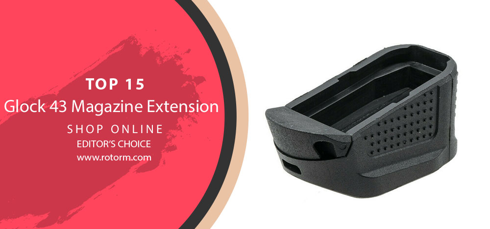 Best Glock 43 Magazine Extension - Editor's Choice