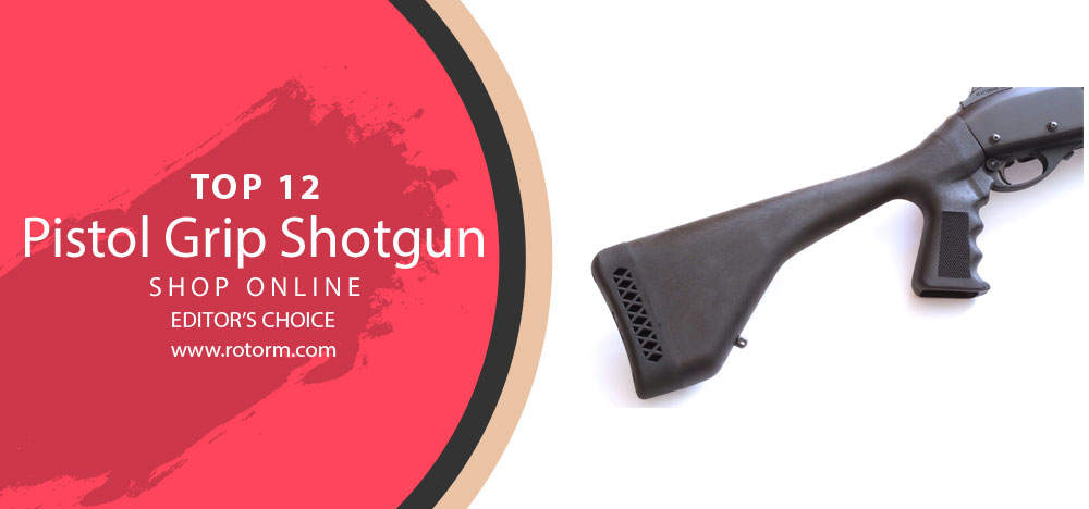 Best Pistol Grip Shotgun - Editor's Choice