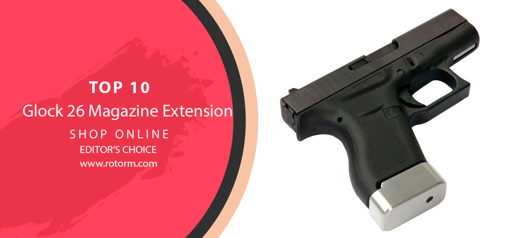 Best Glock 26 Magazine Extension - Editor's Choice