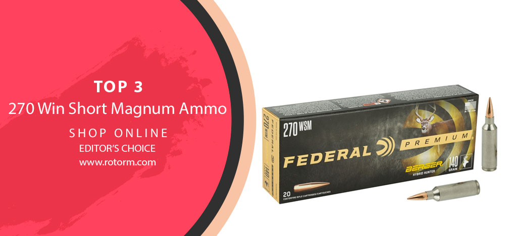 270 Win Short Magnum Ammo - Editor's Choice
