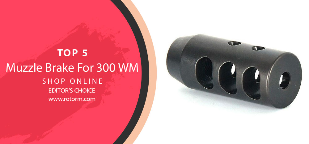 Best Muzzle Brake for 300 Win Mag - Editor's Choice